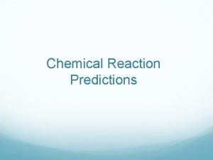 Chemical Reaction Predictions Types of Chemical Reactions 1