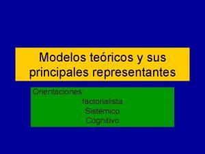 Modelos tericos y sus principales representantes Orientaciones factorialista
