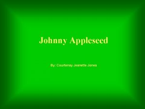 Johnny Appleseed By Courtenay Jeanette Jones Johnny Appleseed