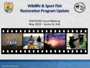 Wildlife Sport Fish Restoration Program Update WSFROIG Fiscal