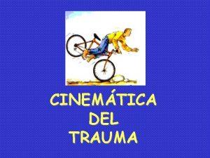 CINEMTICA DEL TRAUMA CINEMTICA Es el proceso de