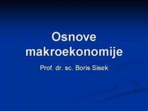Osnove makroekonomije Prof dr sc Boris Sisek Vanost