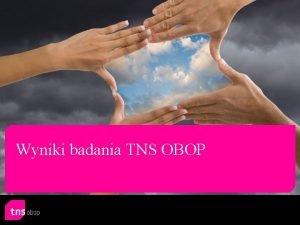 Wyniki badania TNS OBOP Informacje o badaniu Wyniki