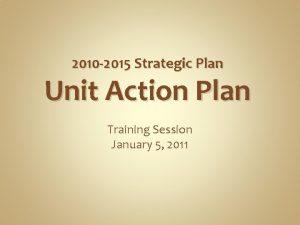 2010 2015 Strategic Plan Unit Action Plan Training
