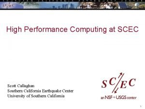 High Performance Computing at SCEC Scott Callaghan Southern