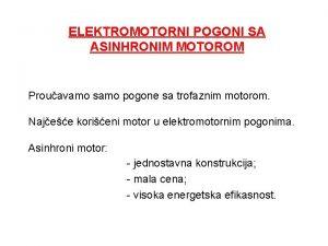 ELEKTROMOTORNI POGONI SA ASINHRONIM MOTOROM Prouavamo samo pogone