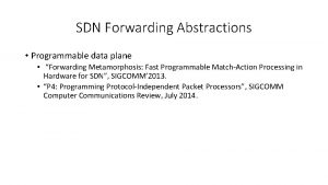 SDN Forwarding Abstractions Programmable data plane Forwarding Metamorphosis