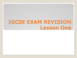 IGCSE EXAM REVISION Lesson One Cambridge IGCSE EXAM
