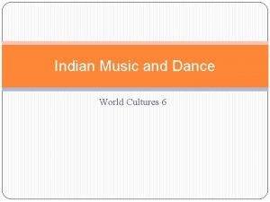 Indian Music and Dance World Cultures 6 Indian