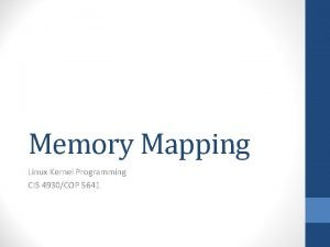 Memory Mapping Linux Kernel Programming CIS 4930COP 5641