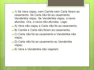 1 Se Vera viajou nem Camile nem Carla