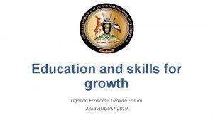 Education and skills for growth Uganda Economic Growth