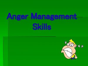 Anger Management Skills Does everybody experience anger Everybody