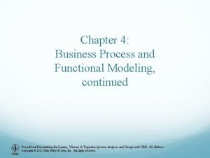Chapter 4 Business Process and Functional Modeling continued