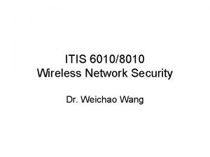 ITIS 60108010 Wireless Network Security Dr Weichao Wang