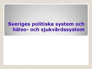 Sveriges politiska system och hlso och sjukvrdssystem Frelsningens