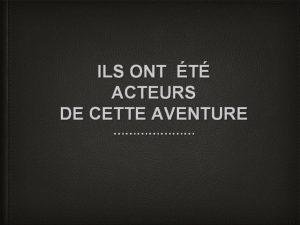 ILS ONT T ACTEURS DE CETTE AVENTURE Alain