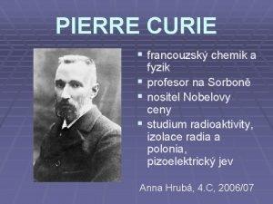 PIERRE CURIE francouzsk chemik a fyzik profesor na