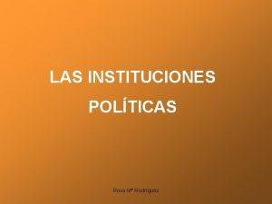 LAS INSTITUCIONES POLTICAS Rosa M Rodrguez Sabas que