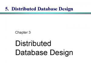 5 Distributed Database Design Chapter 3 Distributed Database
