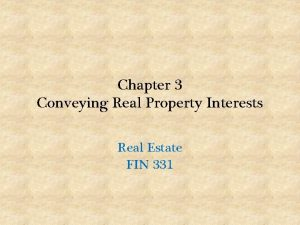 Chapter 3 Conveying Real Property Interests Real Estate