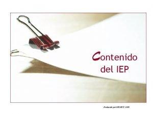 Contenido del IEP Producido por NICHCY 2009 Este