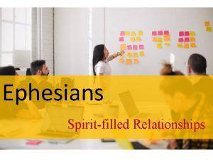 Ephesians Spiritfilled Relationships Ephesians 6 5 9 5