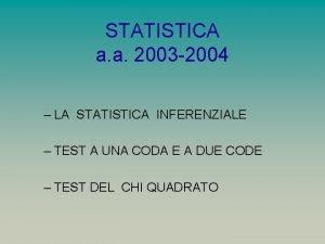 STATISTICA a a 2003 2004 LA STATISTICA INFERENZIALE