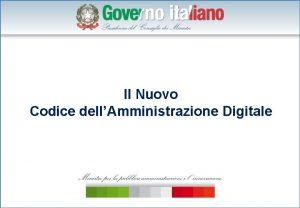 Il Nuovo Codice dellAmministrazione Digitale Un nuovo Codice