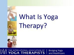 What Is Yoga Therapy All yoga is potentially