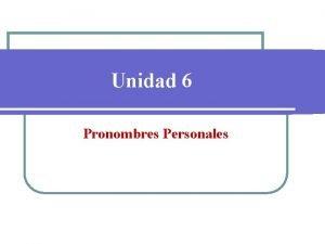 Unidad 6 Pronombres Personales 6 2 Pronombres Personales