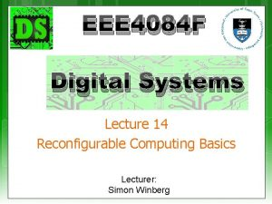 EEE 4084 F Digital Systems Lecture 14 Reconfigurable