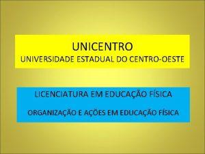 UNICENTRO UNIVERSIDADE ESTADUAL DO CENTROOESTE LICENCIATURA EM EDUCAO