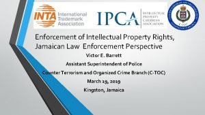 Enforcement of Intellectual Property Rights Jamaican Law Enforcement