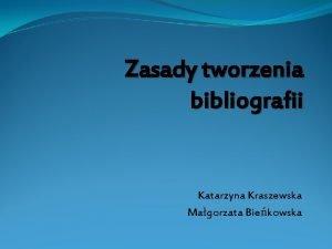 Zasady tworzenia bibliografii Katarzyna Kraszewska Magorzata Biekowska Spis