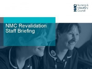 NMC Revalidation Staff Briefing Existing 3 yearly renewal