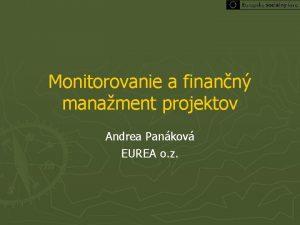 Monitorovanie a finann manament projektov Andrea Pankov EUREA