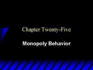 Chapter TwentyFive Monopoly Behavior How Should a Monopoly