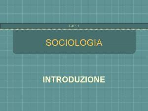CAP 1 SOCIOLOGIA INTRODUZIONE CAP 1 INTRODUZIONE i