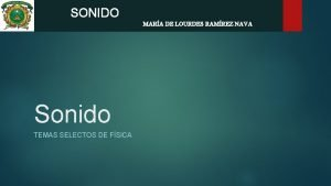 SONIDO MARA DE LOURDES RAMREZ NAVA Sonido TEMAS
