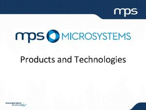 Products and Technologies MPS Microsystems products and applications