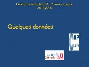 Unit de concertation 09 Pouvoirs Locaux 08102008 Quelques