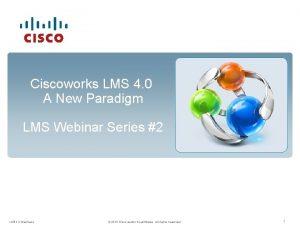 Ciscoworks LMS 4 0 A New Paradigm LMS