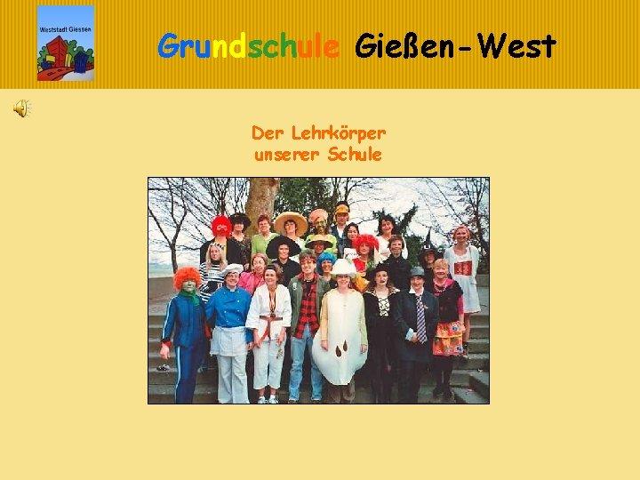 Grundschule GieenWest Der Lehrkrper unserer Schule Grundschule GieenWest