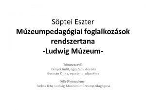 Sptei Eszter Mzeumpedaggiai foglalkozsok rendszertana Ludwig Mzeum Tmavezet