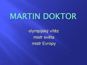MARTIN DOKTOR olympijsk vtz mistr svta mistr Evropy