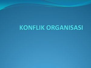 KONFLIK ORGANISASI Pengenalan Organisasi akan menanggung kos yang