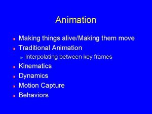 Animation Making things aliveMaking them move Traditional Animation