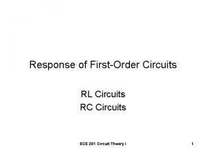 Response of FirstOrder Circuits RL Circuits RC Circuits