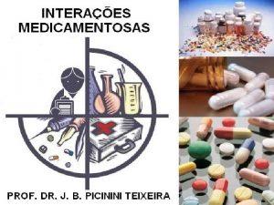 INTERAES MEDICAMENTOSAS PROF DR J B PICININI TEIXEIRA